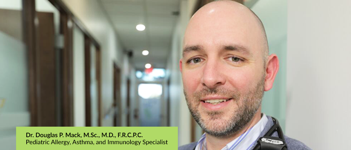 Dr. Douglas P. Mack, M.Sc., M.D., F.R.C.P.C.   Pediatric Allergy, Asthma, and Immunology Specialist